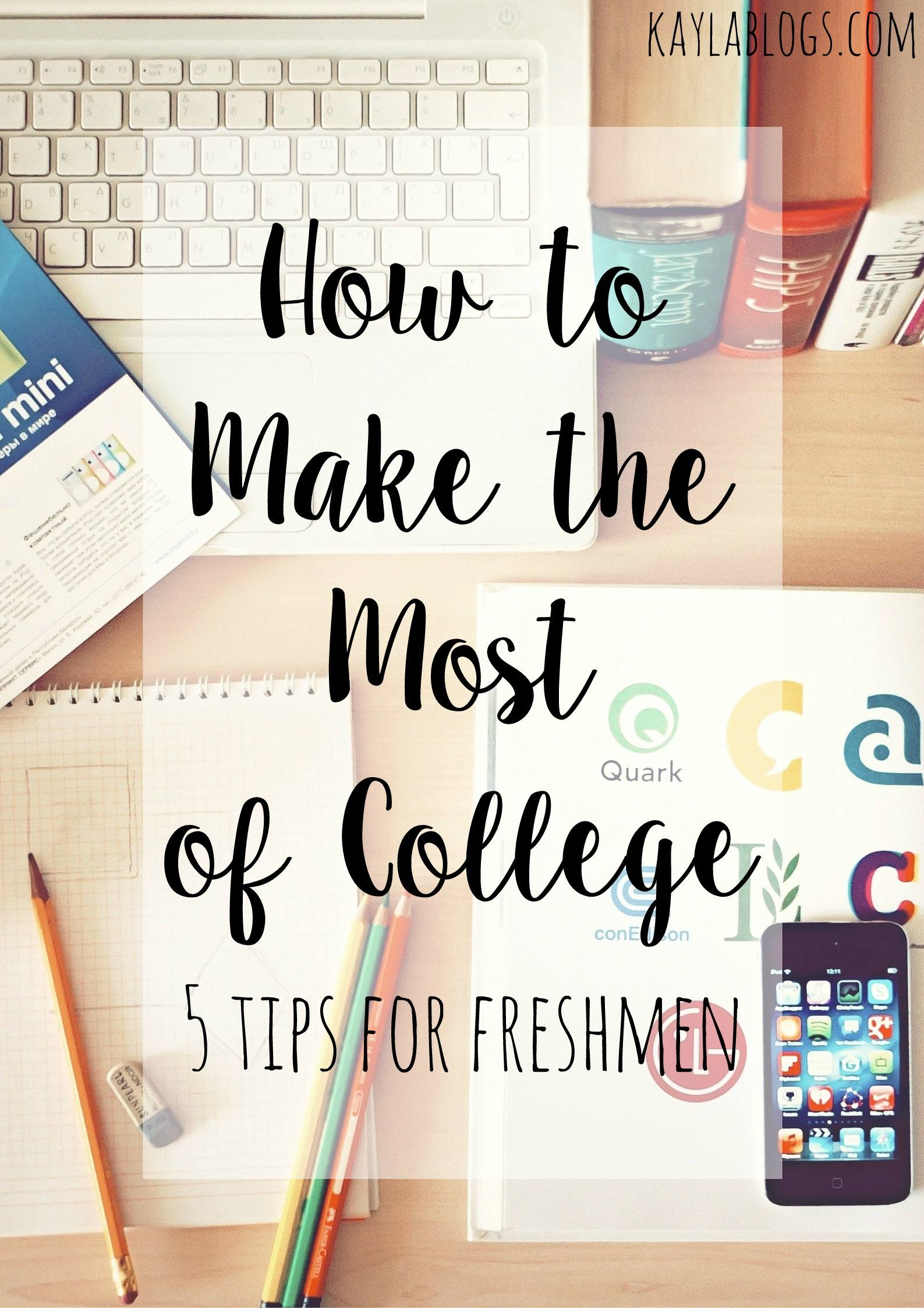 How to Make the Most of College | Kayla Blogs