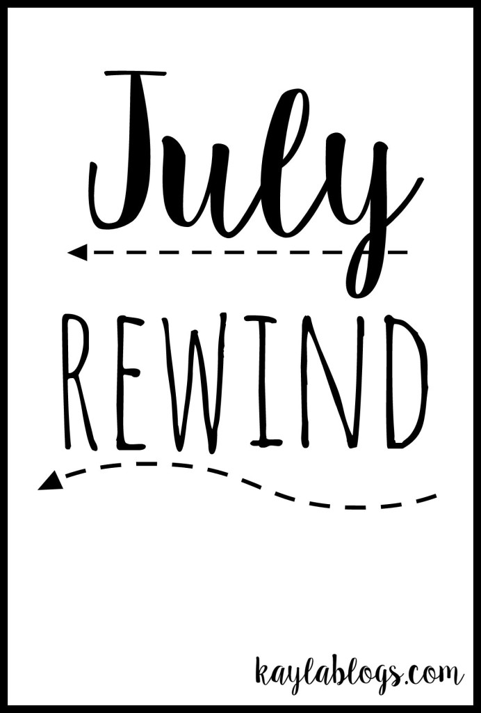 July Rewind! Kayla Blogs