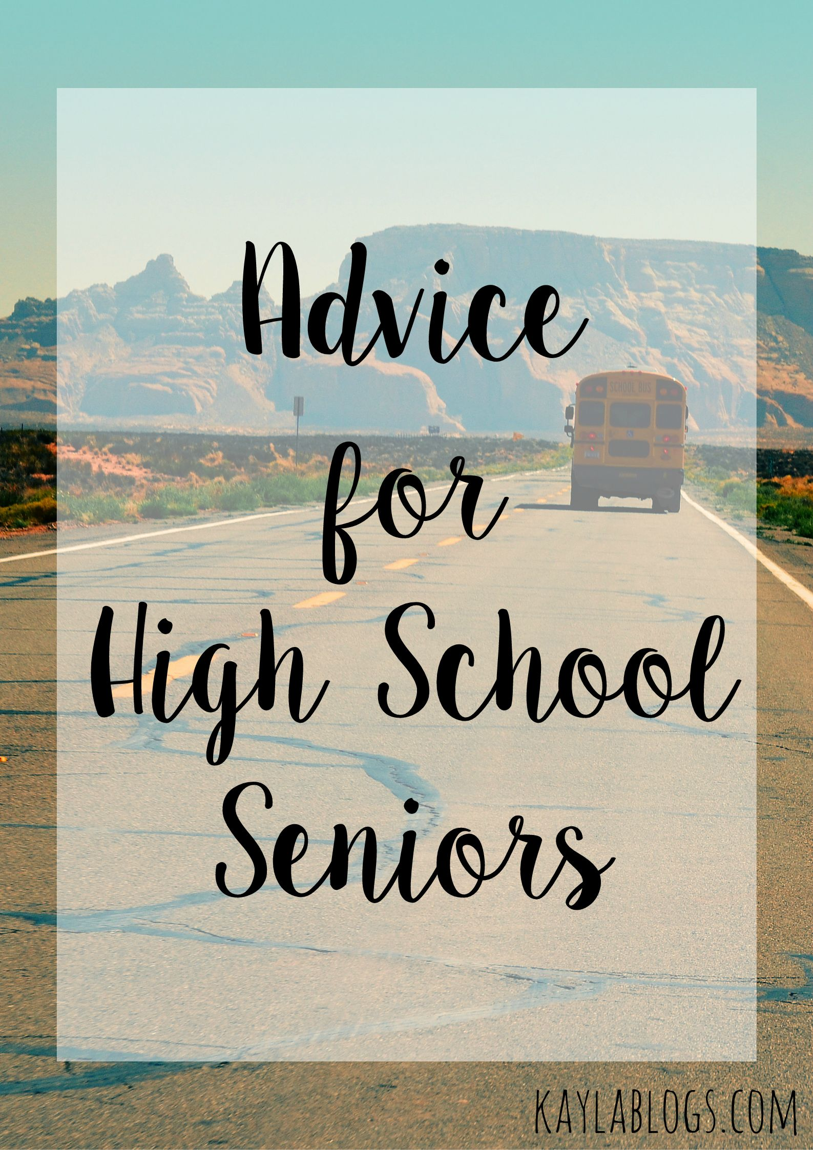 advice for high school seniors advice for high school seniors kayla