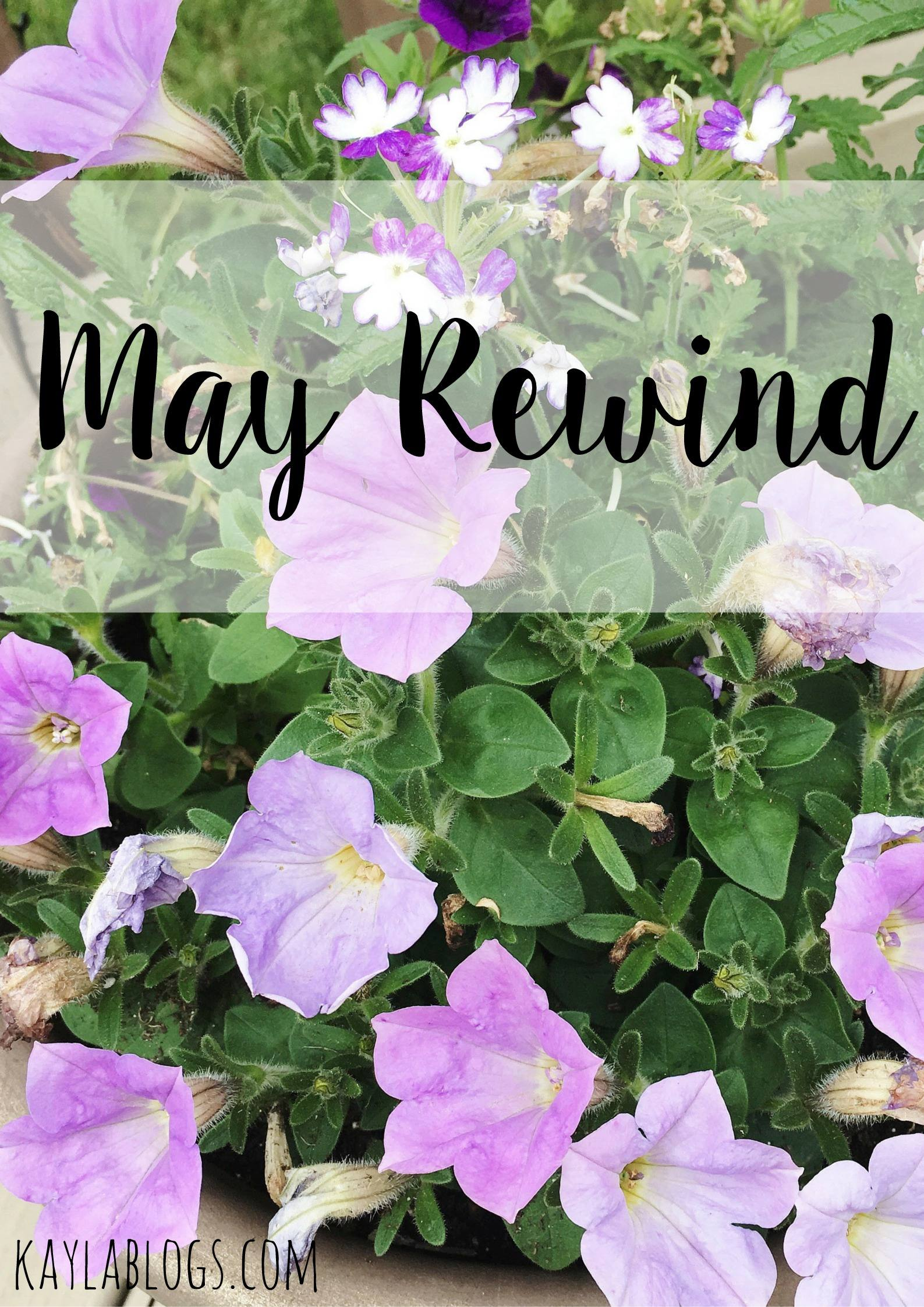 May Rewind | Kayla Blogs