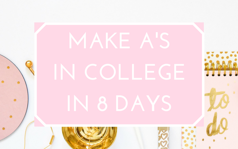 Make A's in College in 8 days